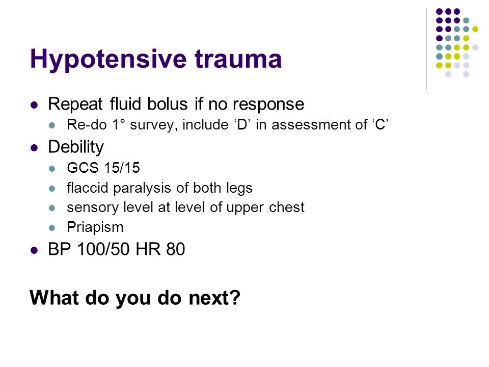 Hypotensive trauma What do you do next