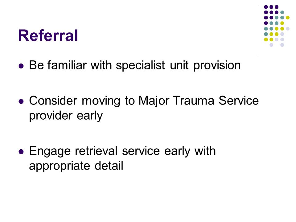 Referral Be familiar with specialist unit provision
