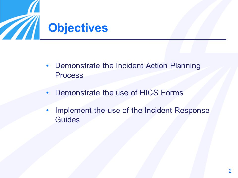 Objectives Demonstrate the Incident Action Planning Process
