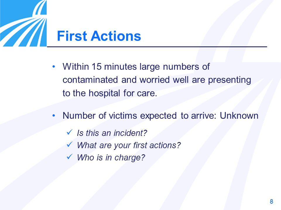 First Actions Within 15 minutes large numbers of contaminated and worried well are presenting to the hospital for care.
