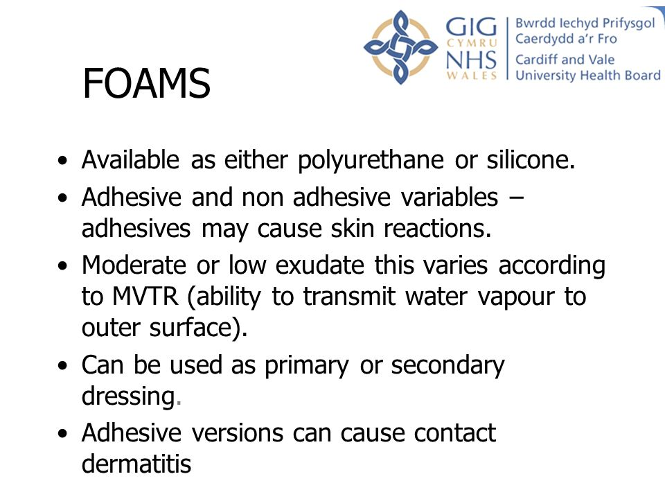 FOAMS Available as either polyurethane or silicone.