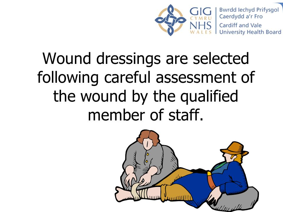 Wound dressings are selected following careful assessment of the wound by the qualified member of staff.