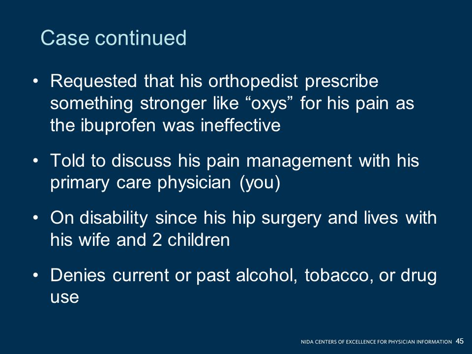 Case continued Requested that his orthopedist prescribe something stronger like oxys for his pain as the ibuprofen was ineffective.