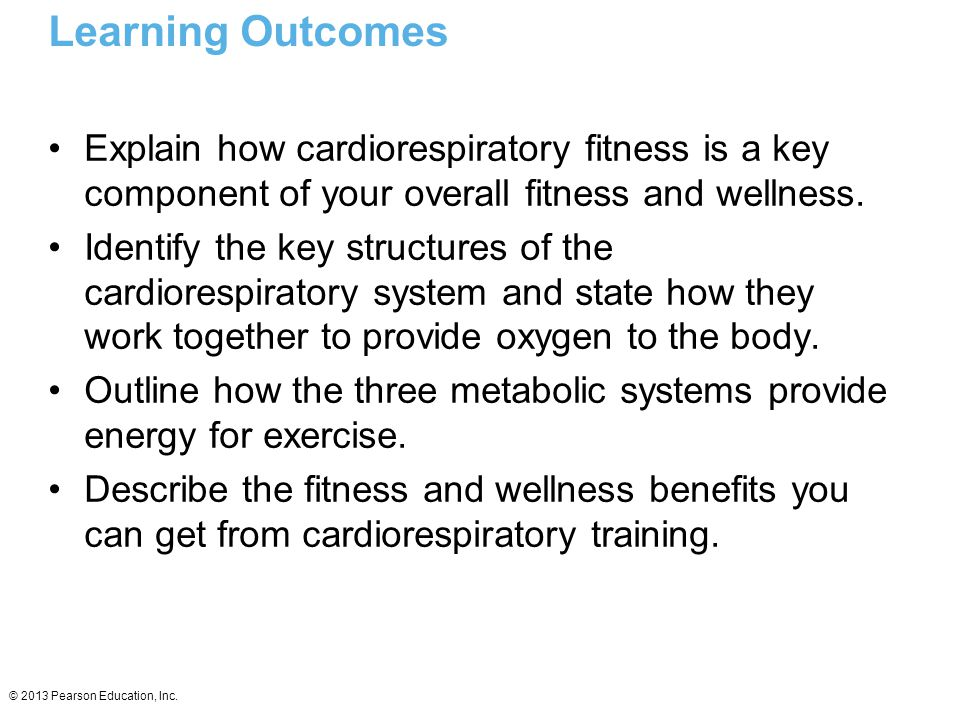 Learning Outcomes Explain how cardiorespiratory fitness is a key component of your overall fitness and wellness.