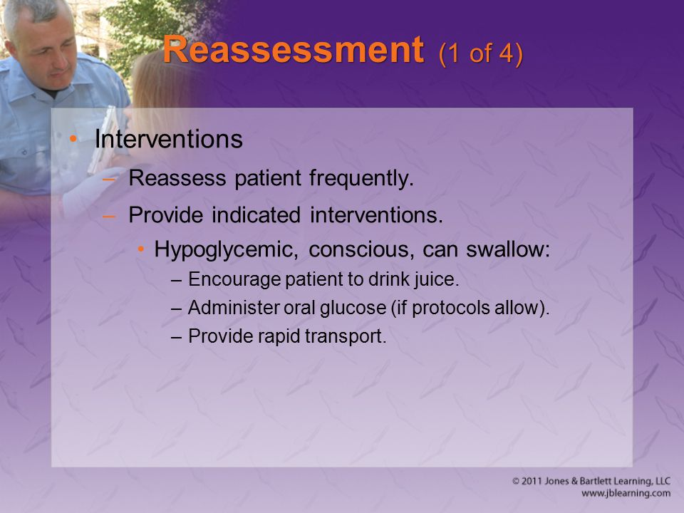Reassessment (1 of 4) Interventions Reassess patient frequently.