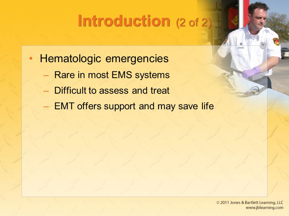 Introduction (2 of 2) Hematologic emergencies Rare in most EMS systems