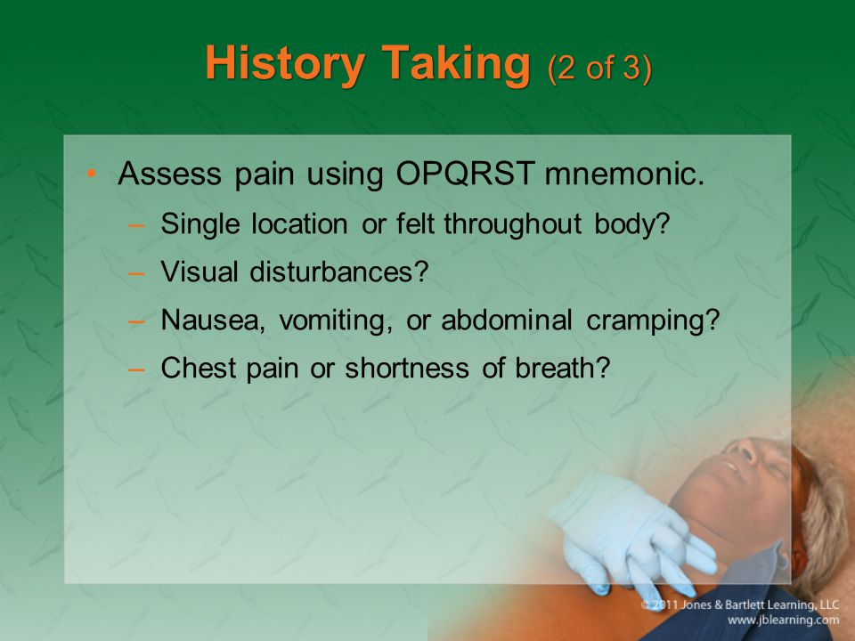 History Taking (2 of 3) Assess pain using OPQRST mnemonic.