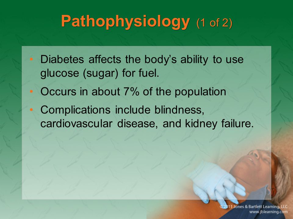 Pathophysiology (1 of 2) Diabetes affects the body's ability to use glucose (sugar) for fuel. Occurs in about 7% of the population.