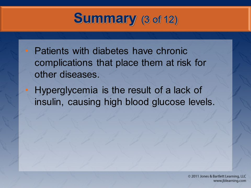 Summary (3 of 12) Patients with diabetes have chronic complications that place them at risk for other diseases.