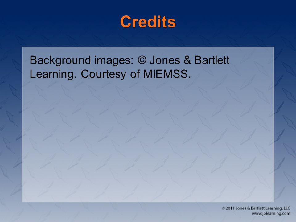Credits Background images: © Jones & Bartlett Learning. Courtesy of MIEMSS.