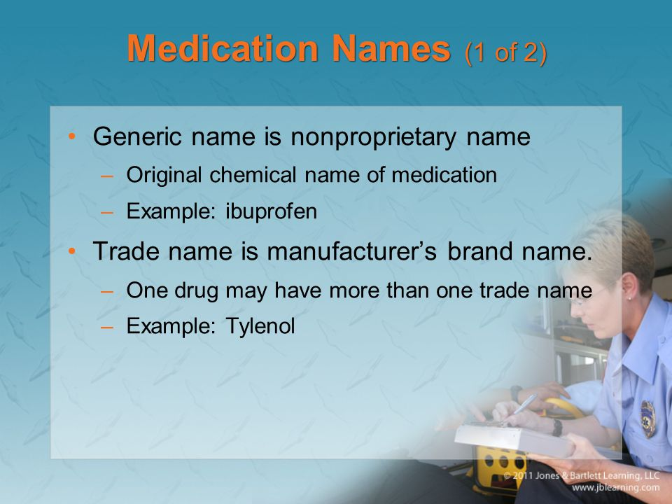 Medication Names (1 of 2) Generic name is nonproprietary name