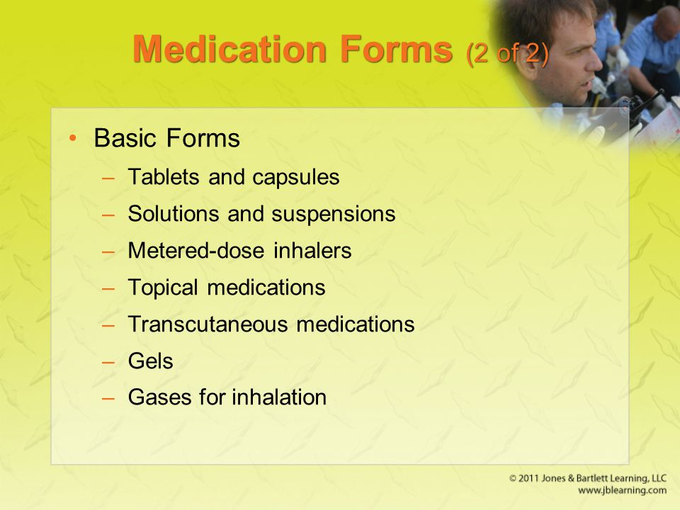 Medication Forms (2 of 2) Basic Forms Tablets and capsules
