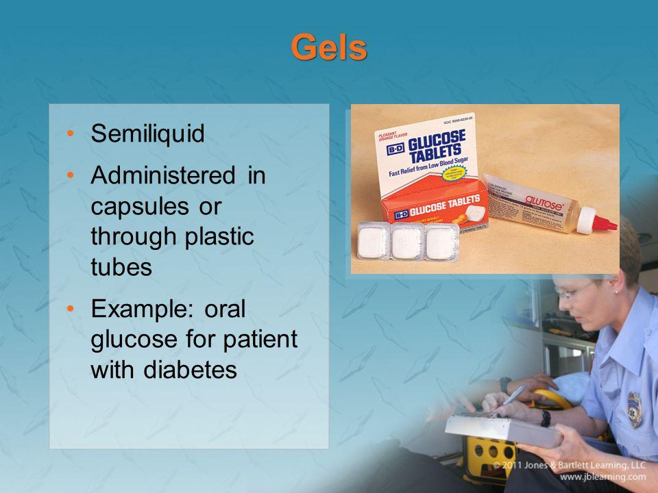 Gels Semiliquid Administered in capsules or through plastic tubes