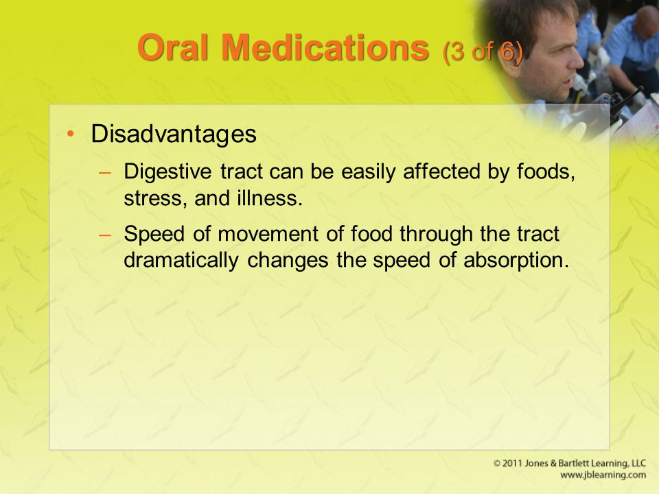 Oral Medications (3 of 6) Disadvantages
