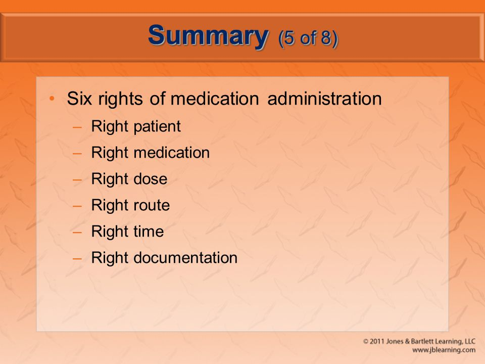 Summary (5 of 8) Six rights of medication administration Right patient