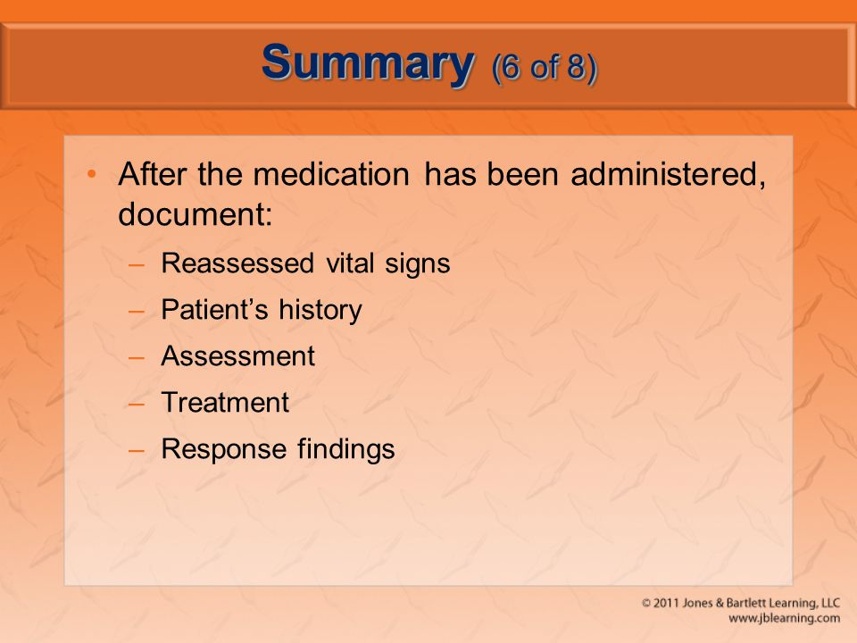Summary (6 of 8) After the medication has been administered, document: