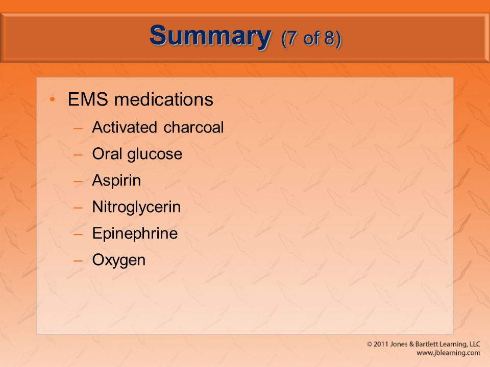 Summary (7 of 8) EMS medications Activated charcoal Oral glucose
