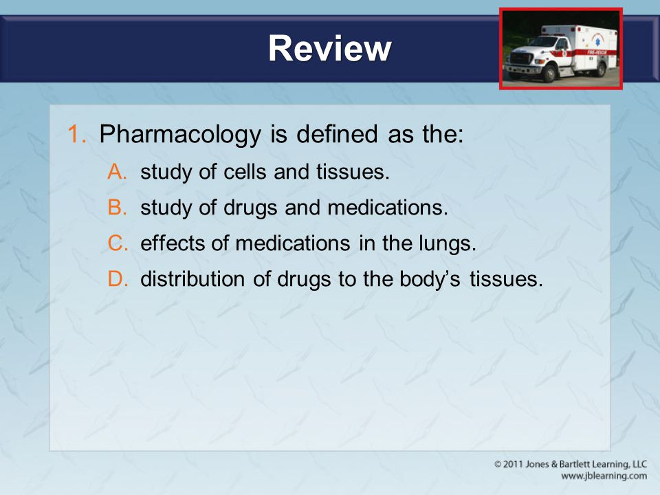 Review Pharmacology is defined as the: study of cells and tissues.