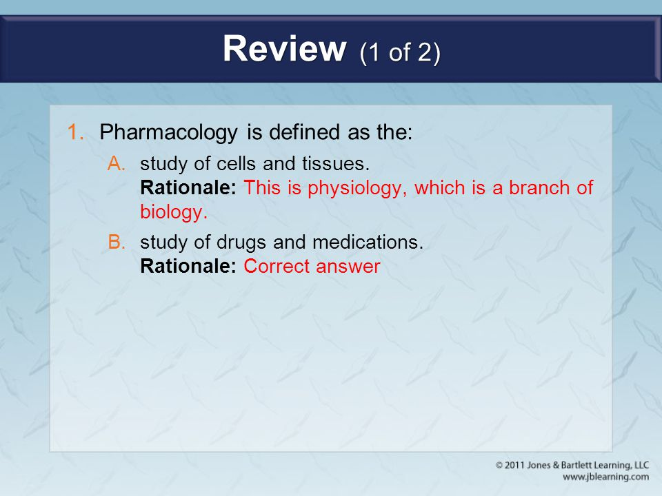 Review (1 of 2) Pharmacology is defined as the: