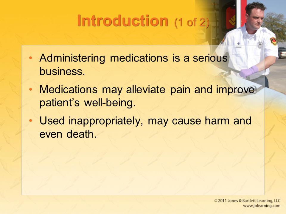 Introduction (1 of 2) Administering medications is a serious business.