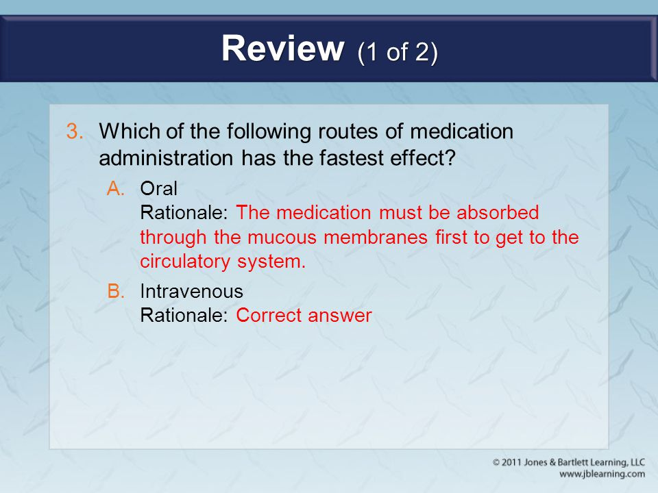 Review (1 of 2) Which of the following routes of medication administration has the fastest effect