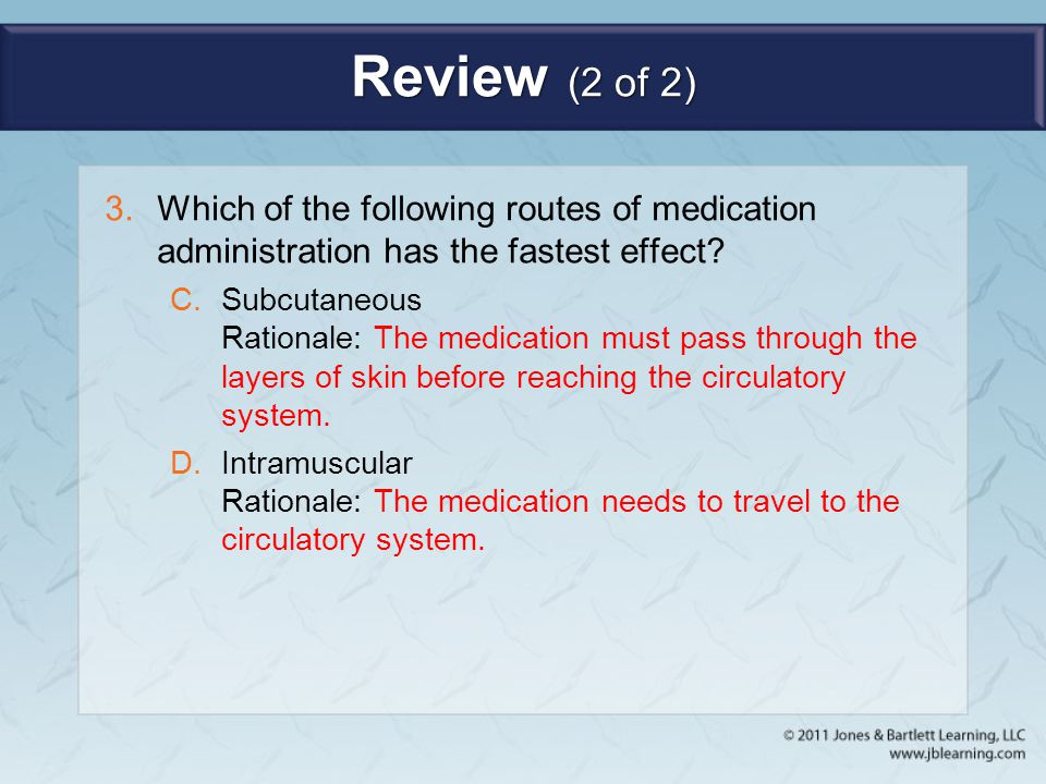 Review (2 of 2) Which of the following routes of medication administration has the fastest effect