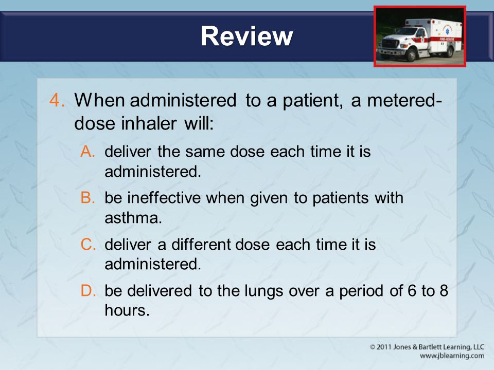 Review When administered to a patient, a metered-dose inhaler will: