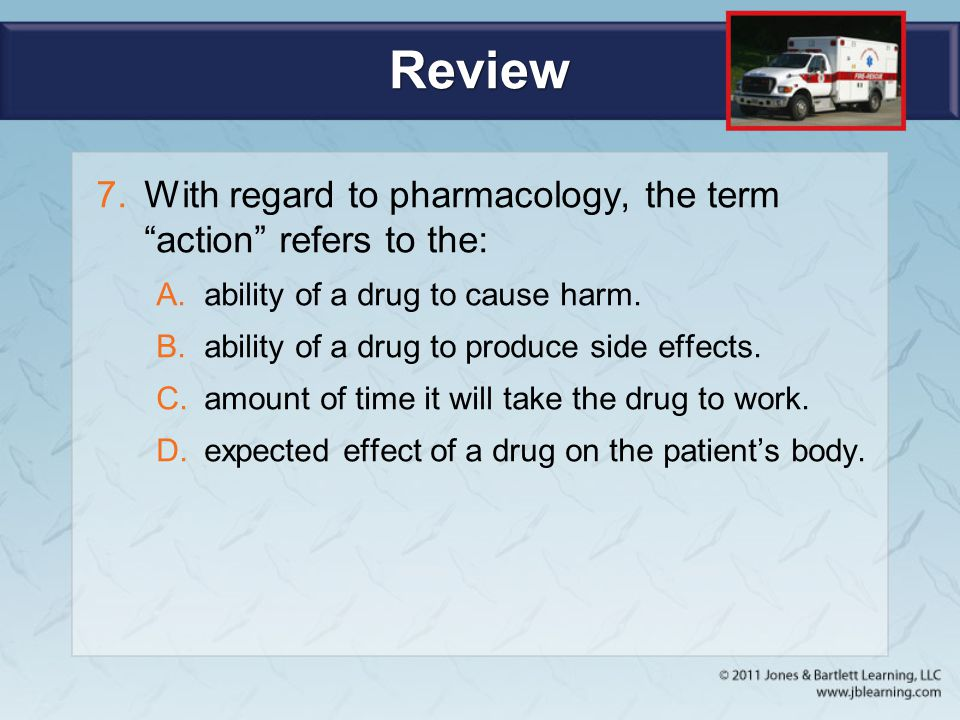Review With regard to pharmacology, the term action refers to the: