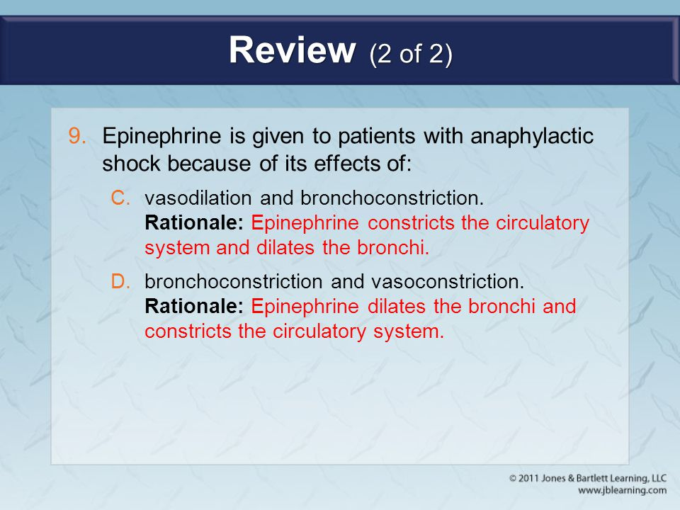 Review (2 of 2) Epinephrine is given to patients with anaphylactic shock because of its effects of: