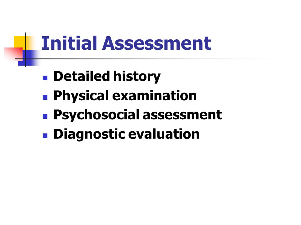 Initial Assessment Detailed history Physical examination