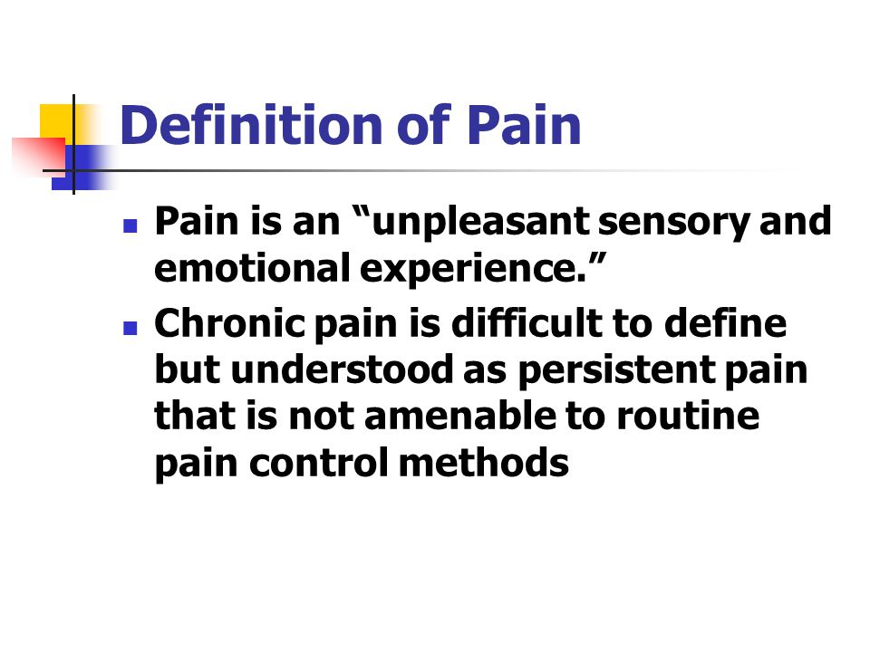Definition of Pain Pain is an unpleasant sensory and emotional experience.
