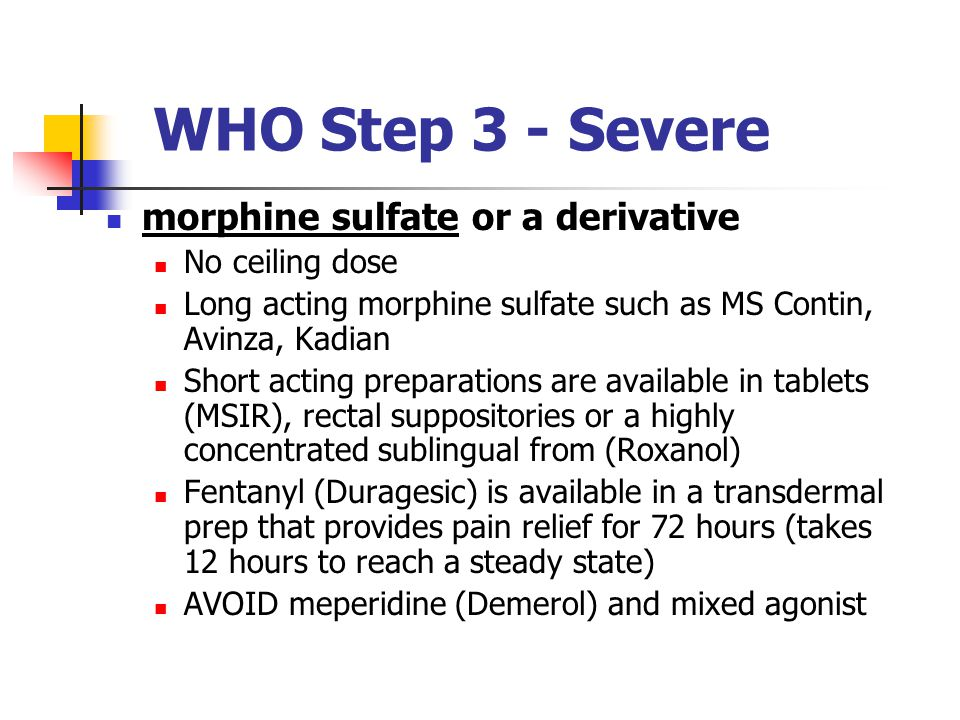 WHO Step 3 - Severe morphine sulfate or a derivative No ceiling dose