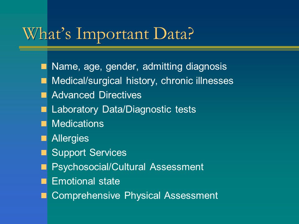 What's Important Data Name, age, gender, admitting diagnosis