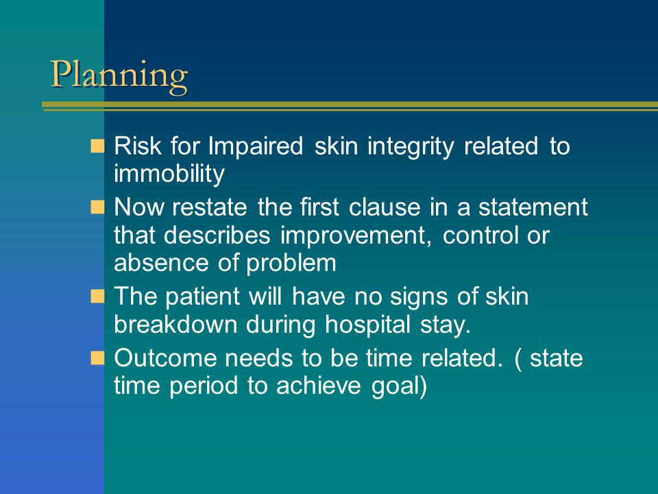 Planning Risk for Impaired skin integrity related to immobility
