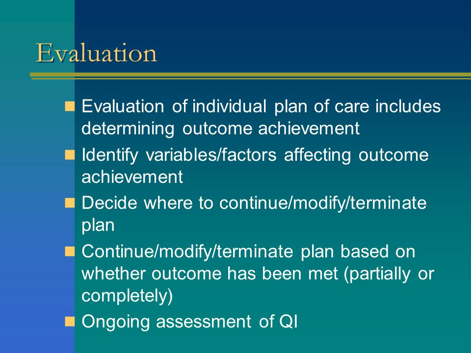 Evaluation Evaluation of individual plan of care includes determining outcome achievement. Identify variables/factors affecting outcome achievement.