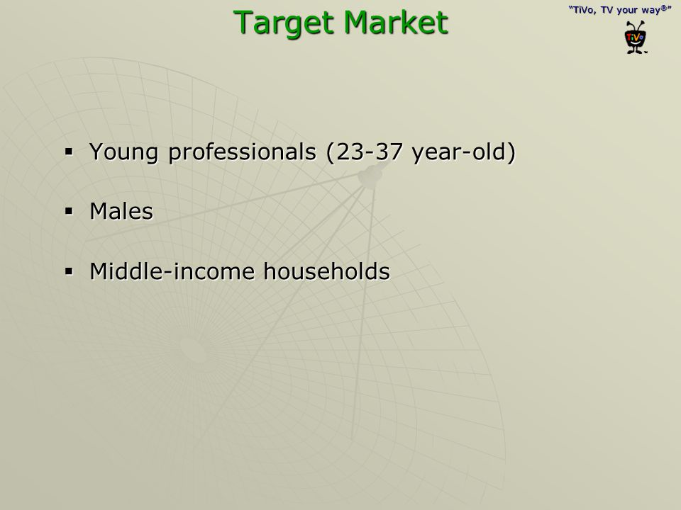 Target Market Young professionals (23-37 year-old) Males