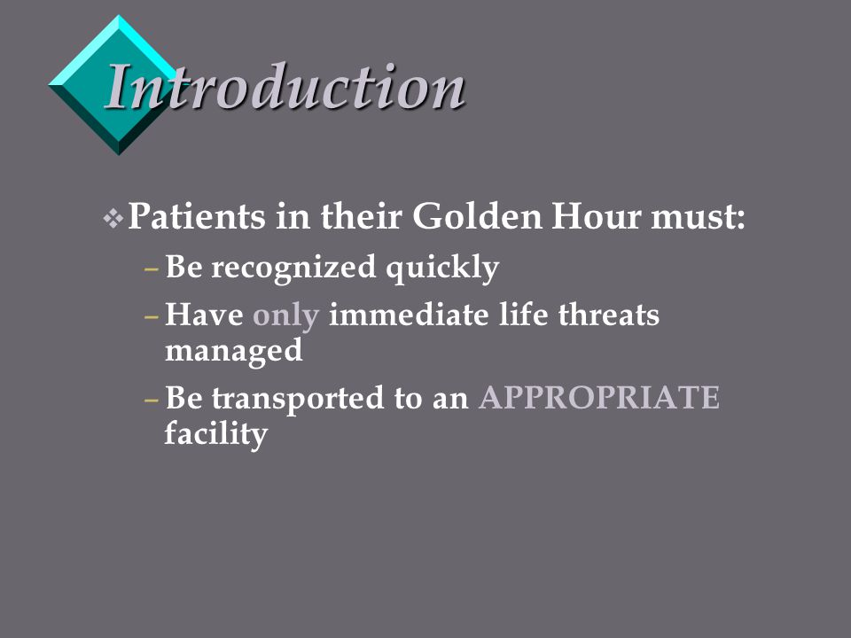 Introduction Patients in their Golden Hour must: Be recognized quickly