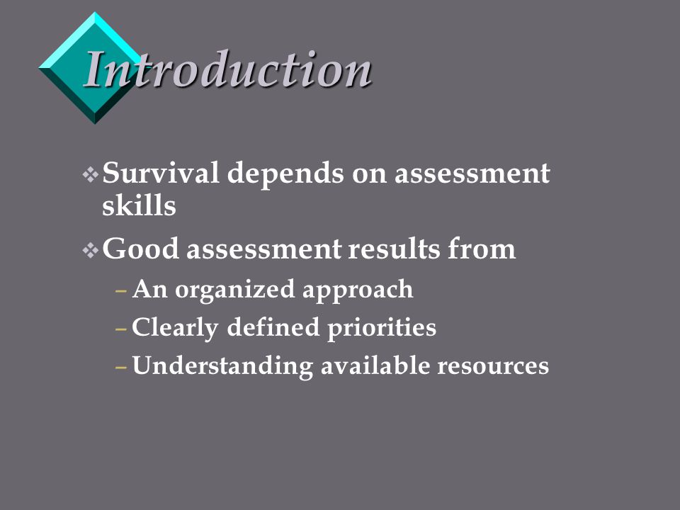 Introduction Survival depends on assessment skills