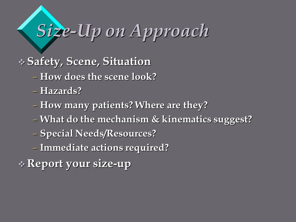 Size-Up on Approach Safety, Scene, Situation Report your size-up