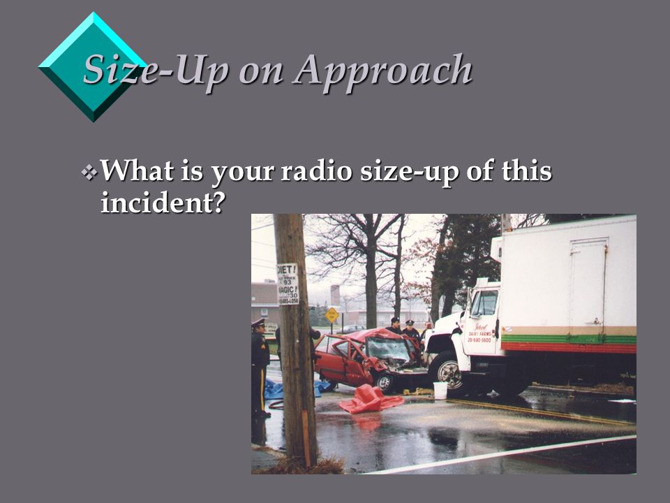Size-Up on Approach What is your radio size-up of this incident