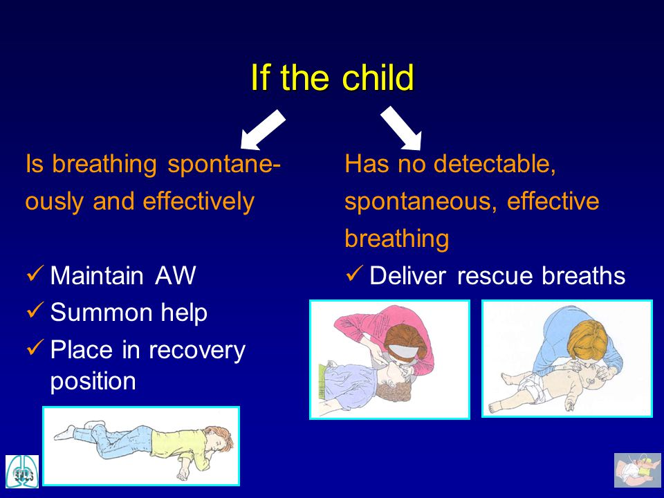 If the child Is breathing spontane- ously and effectively Maintain AW