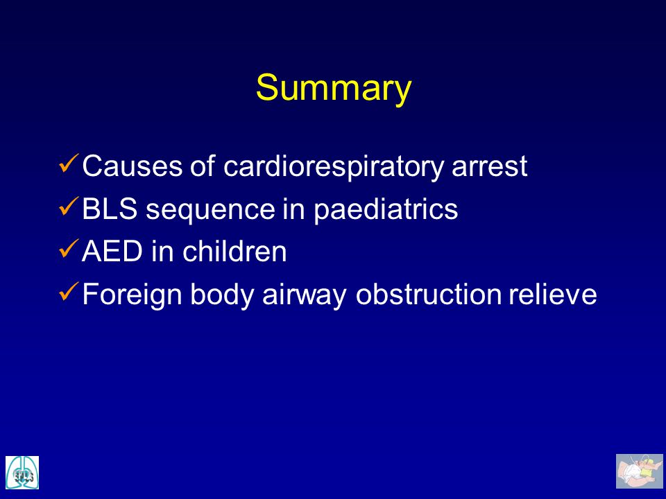 Summary Causes of cardiorespiratory arrest BLS sequence in paediatrics
