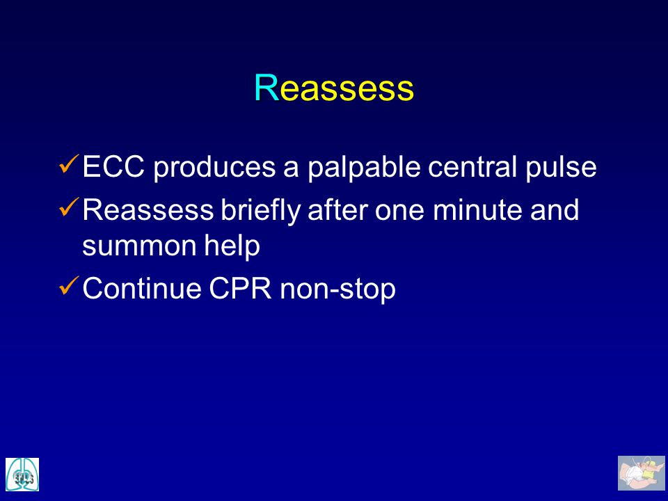Reassess ECC produces a palpable central pulse
