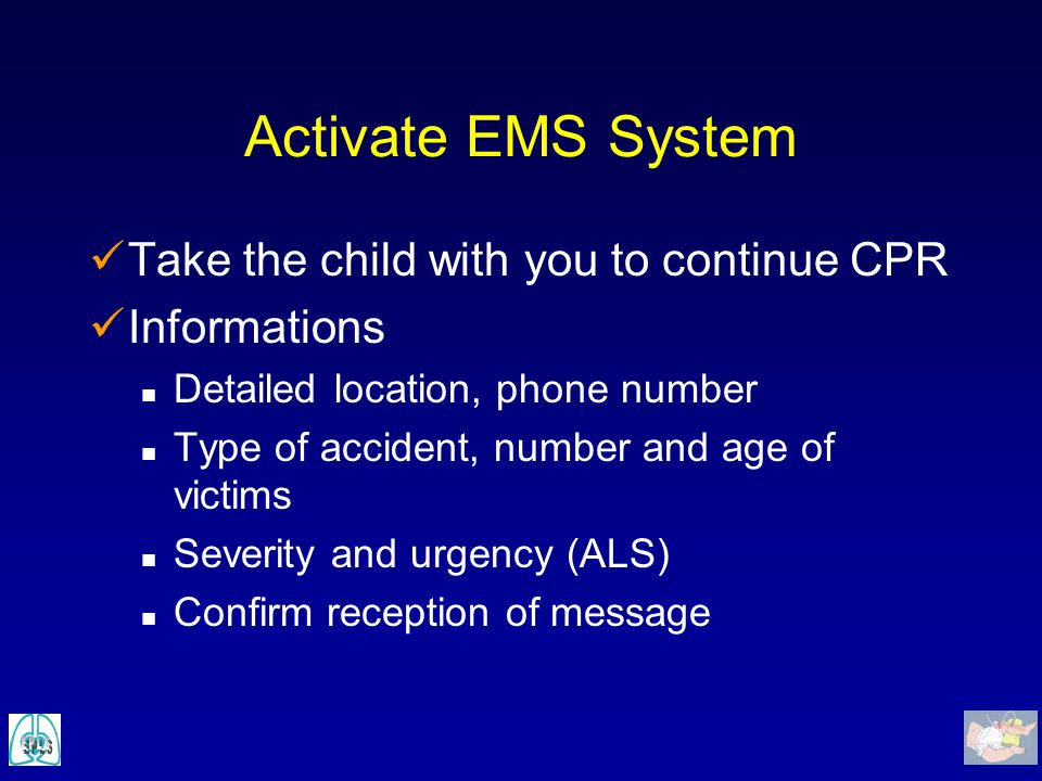 Activate EMS System Take the child with you to continue CPR