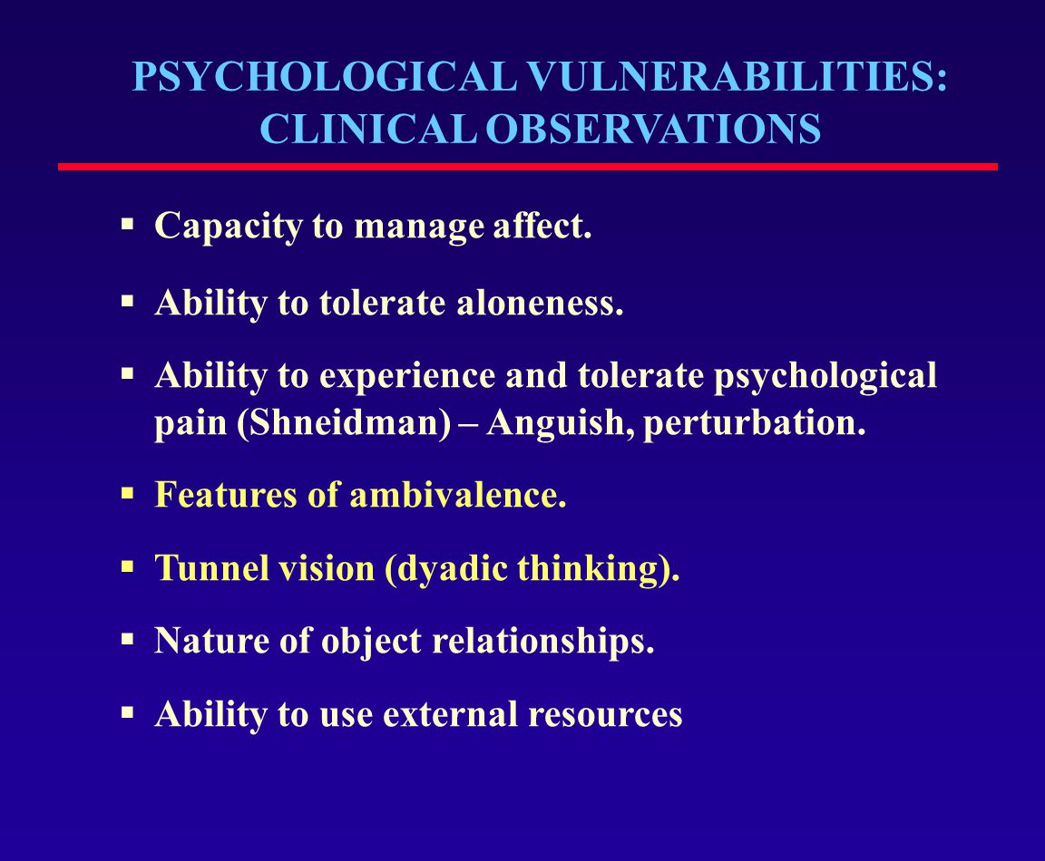 PSYCHOLOGICAL VULNERABILITIES: CLINICAL OBSERVATIONS