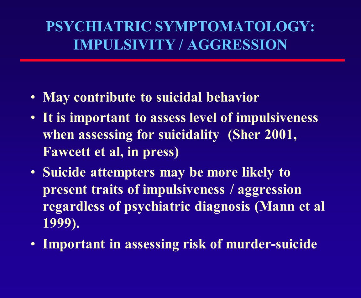 PSYCHIATRIC SYMPTOMATOLOGY: IMPULSIVITY / AGGRESSION