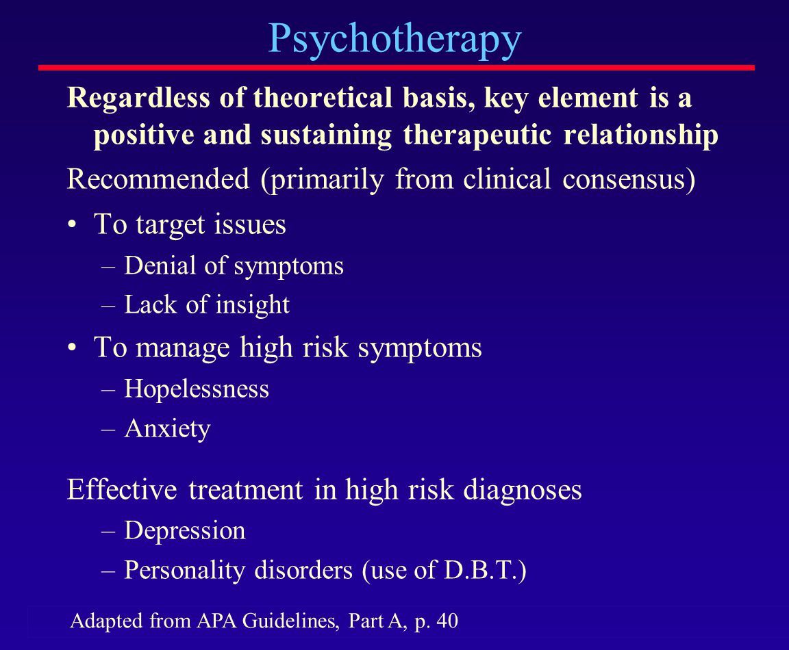 Psychotherapy Regardless of theoretical basis, key element is a positive and sustaining therapeutic relationship.