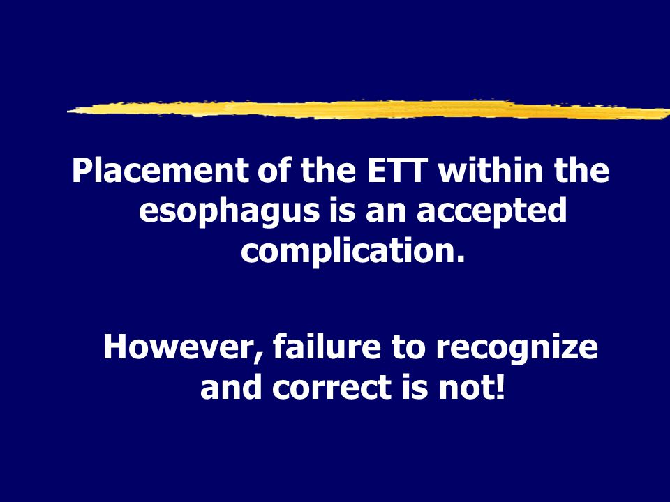 Placement of the ETT within the esophagus is an accepted complication.