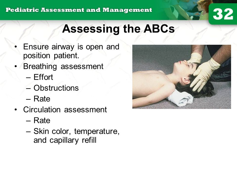 Assessing the ABCs Ensure airway is open and position patient.