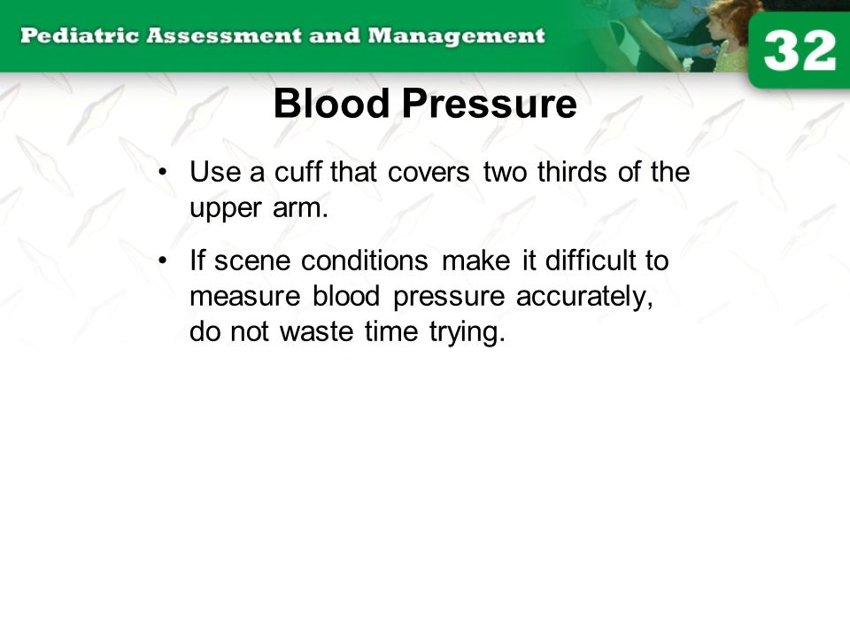 Blood Pressure Use a cuff that covers two thirds of the upper arm.